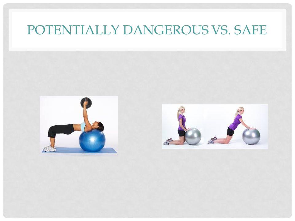 POTENTIALLY DANGEROUS VS. SAFE