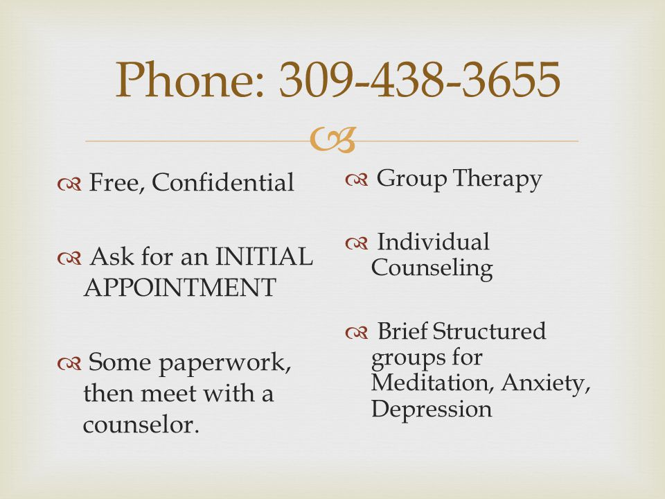  Phone: 309-438-3655  Free, Confidential  Ask for an INITIAL APPOINTMENT  Some paperwork, then meet with a counselor.