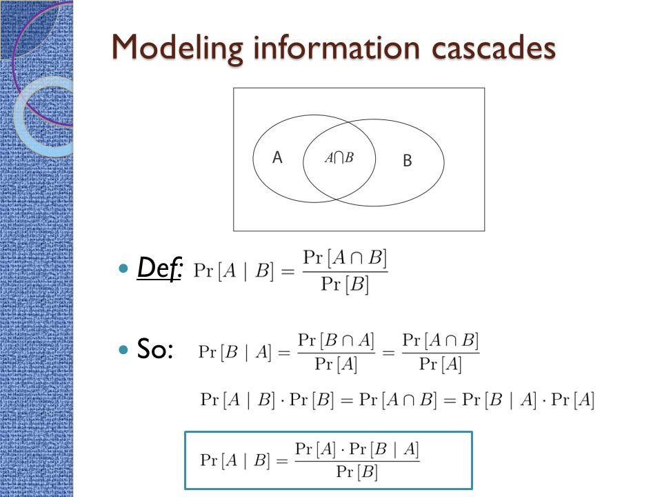 Modeling information cascades Def: So: