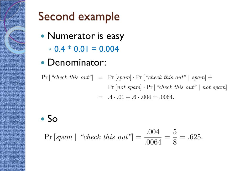 Second example Numerator is easy ◦ 0.4 * 0.01 = 0.004 Denominator: So