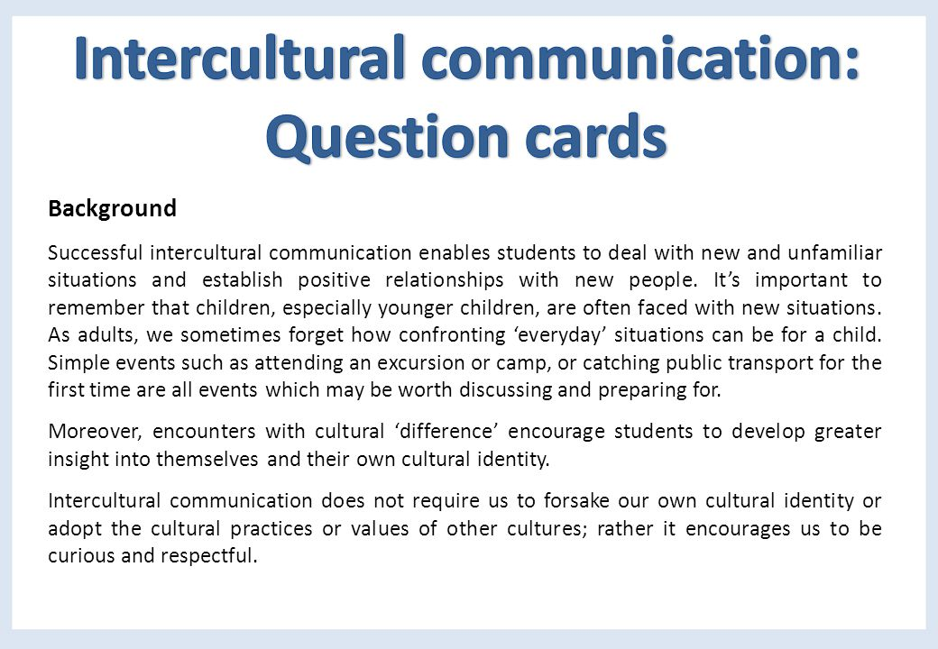 Background Successful intercultural communication enables students to deal with new and unfamiliar situations and establish positive relationships with new people.