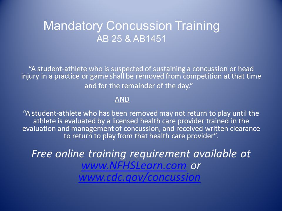"""""""A student-athlete who is suspected of sustaining a concussion or head injury in a practice or game shall be removed from competition at that time and"""