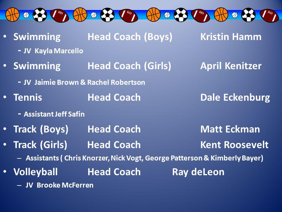 SwimmingHead Coach (Boys)Kristin Hamm - JV Kayla Marcello SwimmingHead Coach (Girls)April Kenitzer - JV Jaimie Brown & Rachel Robertson TennisHead Coa