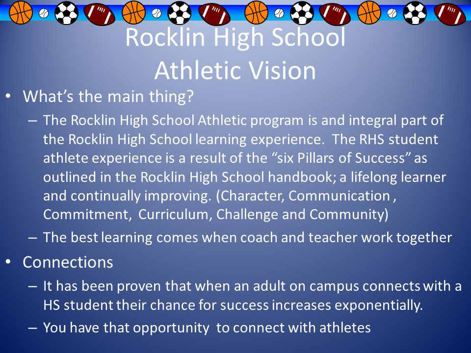 Rocklin High School Athletic Vision What's the main thing? – The Rocklin High School Athletic program is and integral part of the Rocklin High School