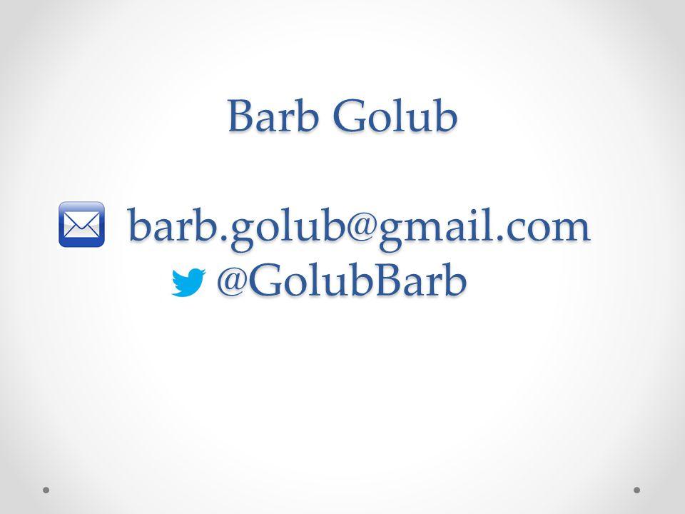 Barb Golub barb.golub@gmail.com @GolubBarb