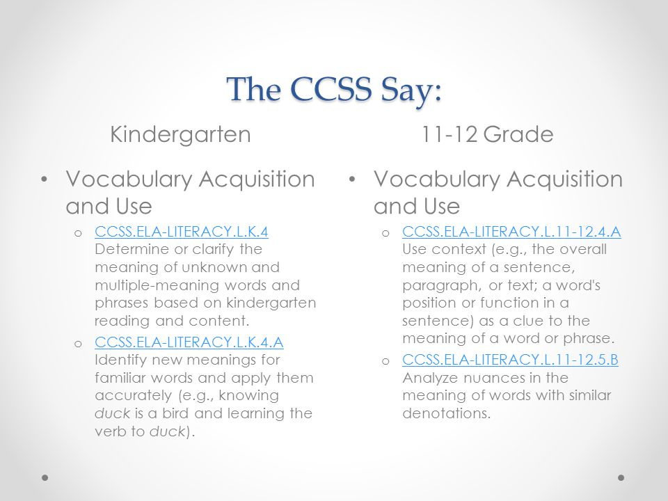 The CCSS Say: Kindergarten11-12 Grade Vocabulary Acquisition and Use o CCSS.ELA-LITERACY.L.K.4 Determine or clarify the meaning of unknown and multiple-meaning words and phrases based on kindergarten reading and content.