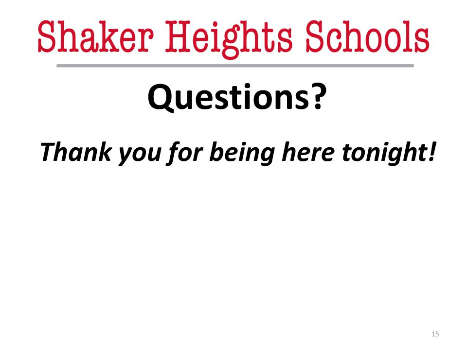 15 Questions? Thank you for being here tonight!