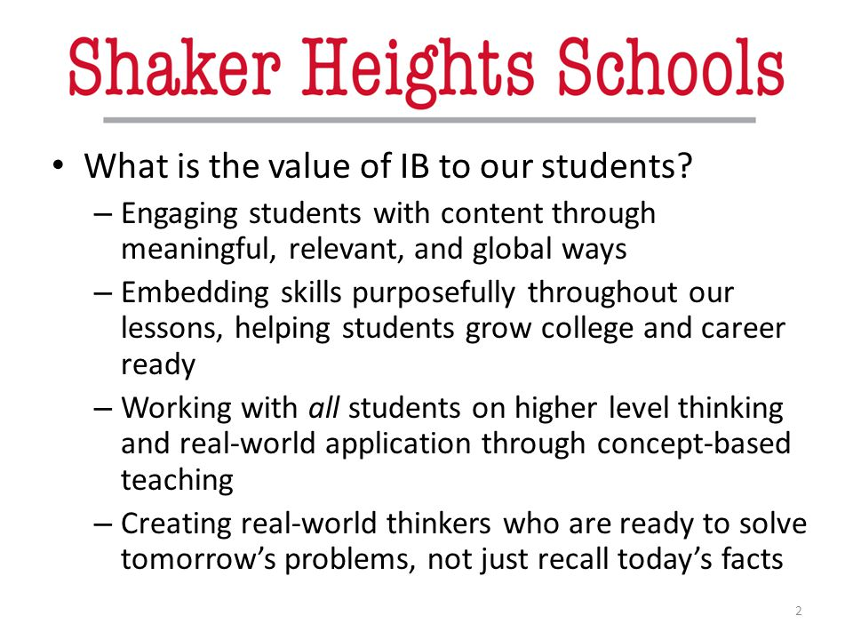 2 What is the value of IB to our students? – Engaging students with content through meaningful, relevant, and global ways – Embedding skills purposefu