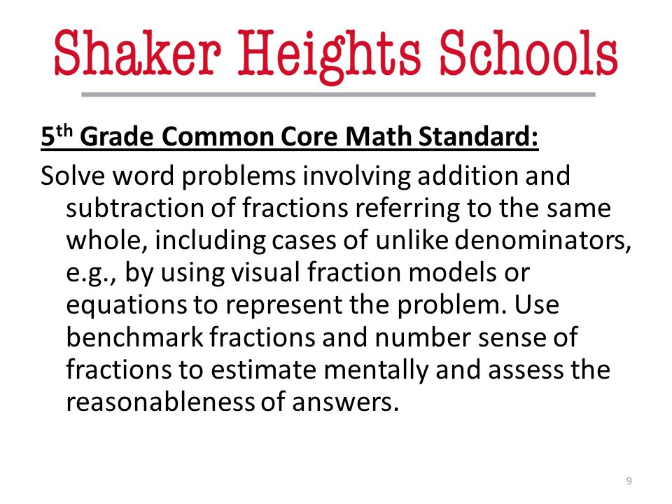 5 th Grade Common Core Math Standard: Solve word problems involving addition and subtraction of fractions referring to the same whole, including cases