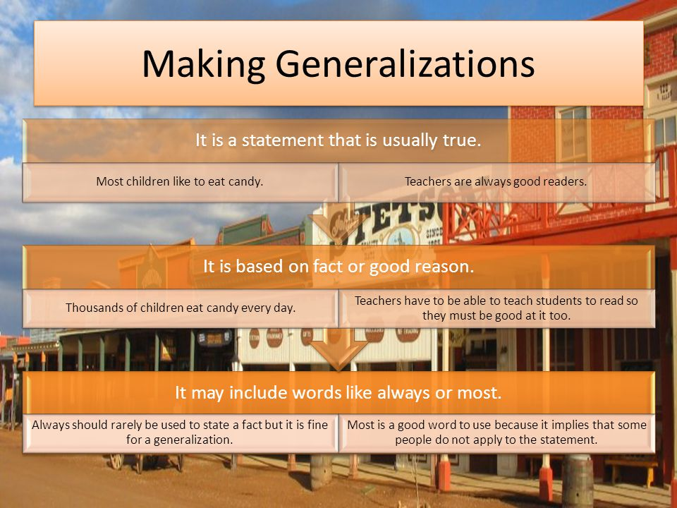 Making Generalizations It may include words like always or most.