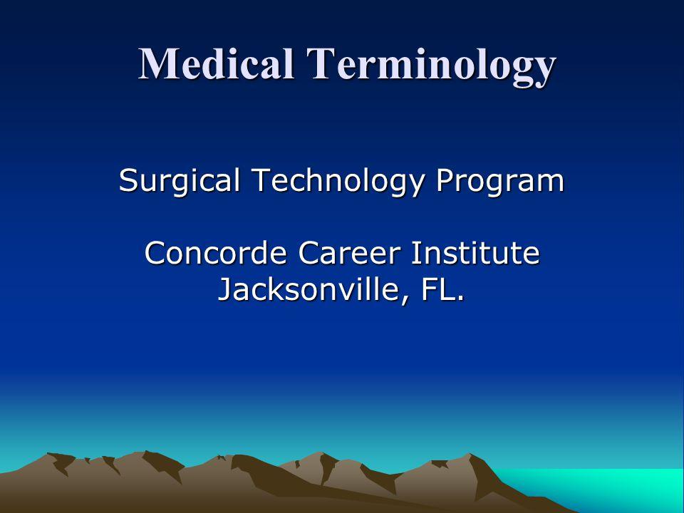 Medical Terminology Surgical Technology Program Concorde Career Institute Jacksonville, FL.