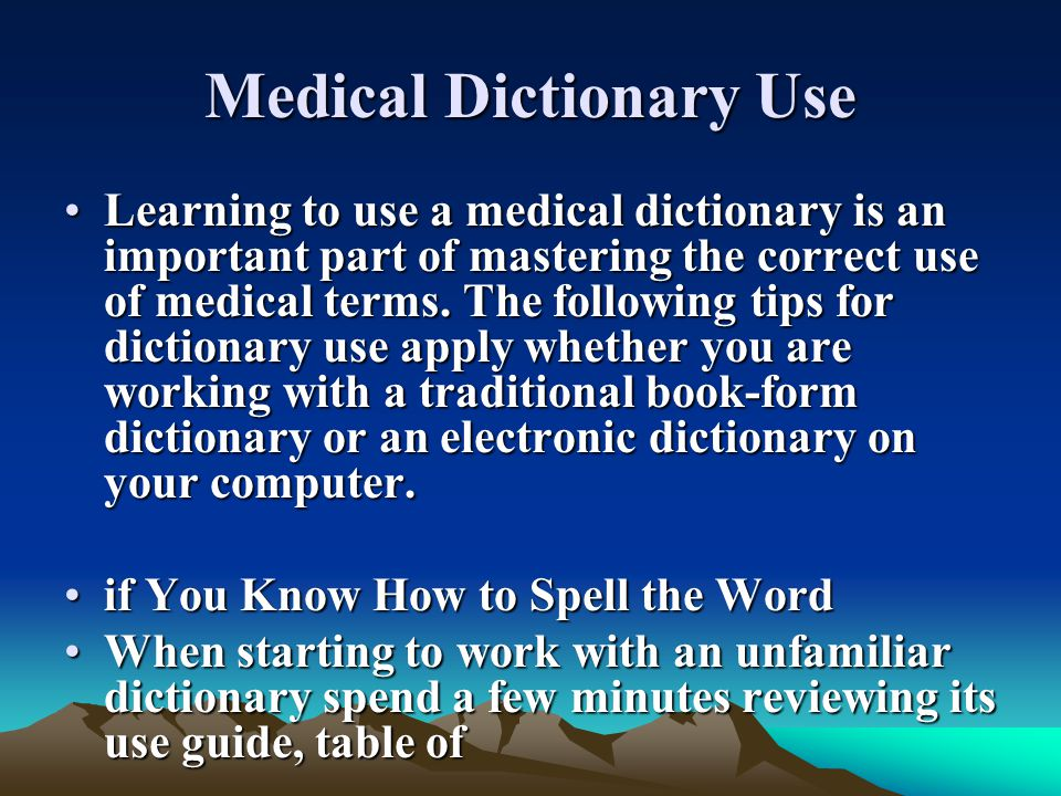 Medical Dictionary Use Learning to use a medical dictionary is an important part of mastering the correct use of medical terms. The following tips for