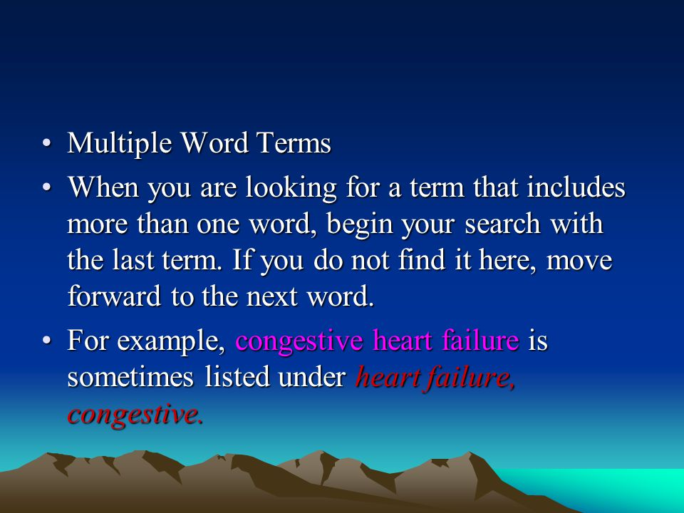 Multiple Word TermsMultiple Word Terms When you are looking for a term that includes more than one word, begin your search with the last term. If you