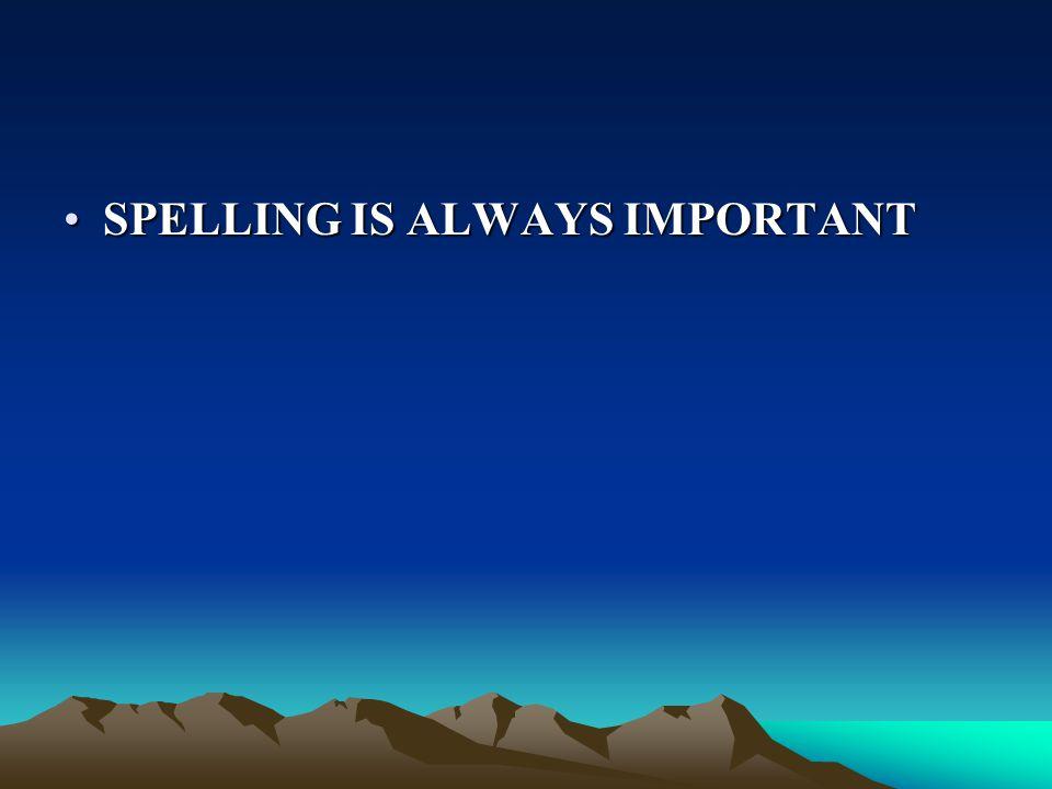 SPELLING IS ALWAYS IMPORTANTSPELLING IS ALWAYS IMPORTANT