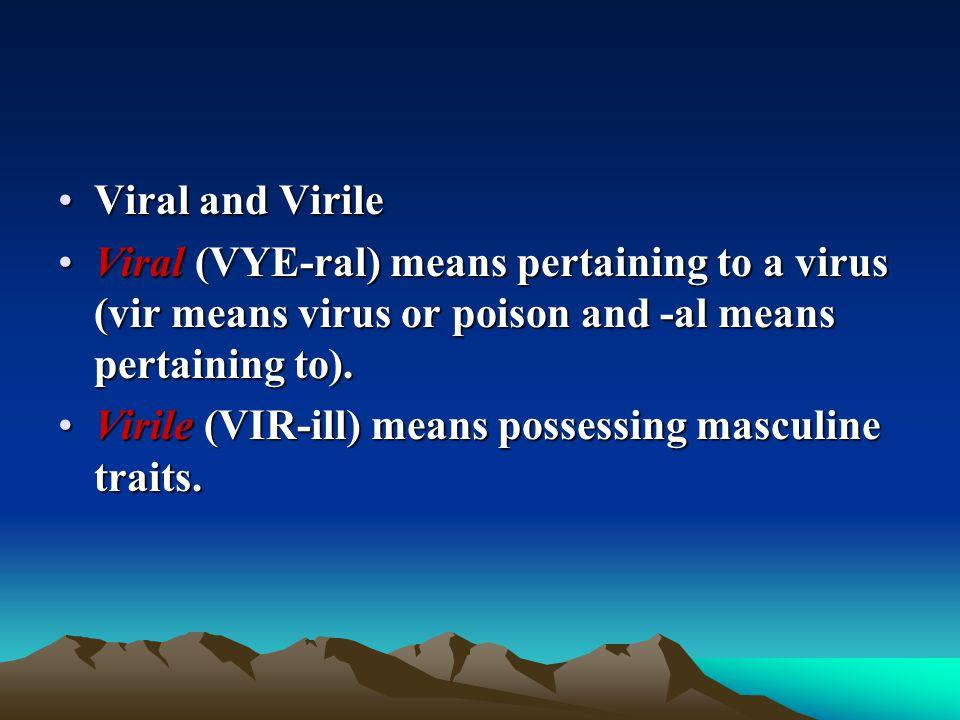 Viral and VirileViral and Virile Viral (VYE-ral) means pertaining to a virus (vir means virus or poison and -al means pertaining to).Viral (VYE-ral) m