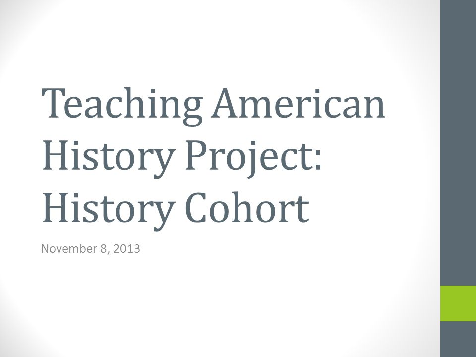 Teaching American History Project: History Cohort November 8, 2013