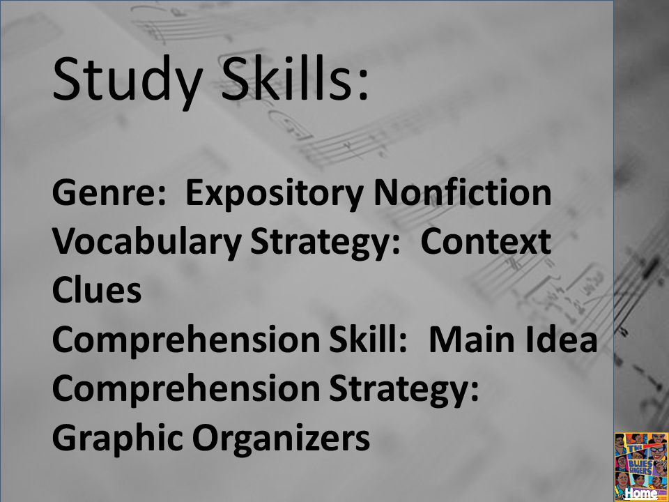 Study Skills: Genre: Expository Nonfiction Vocabulary Strategy: Context Clues Comprehension Skill: Main Idea Comprehension Strategy: Graphic Organizer