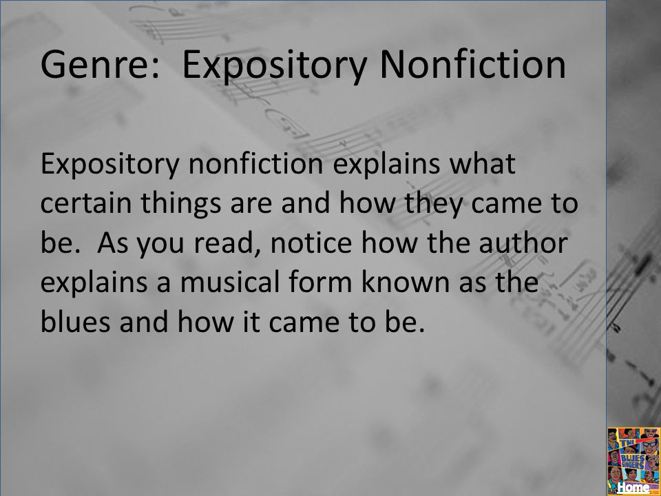 Genre: Expository Nonfiction Expository nonfiction explains what certain things are and how they came to be. As you read, notice how the author explai