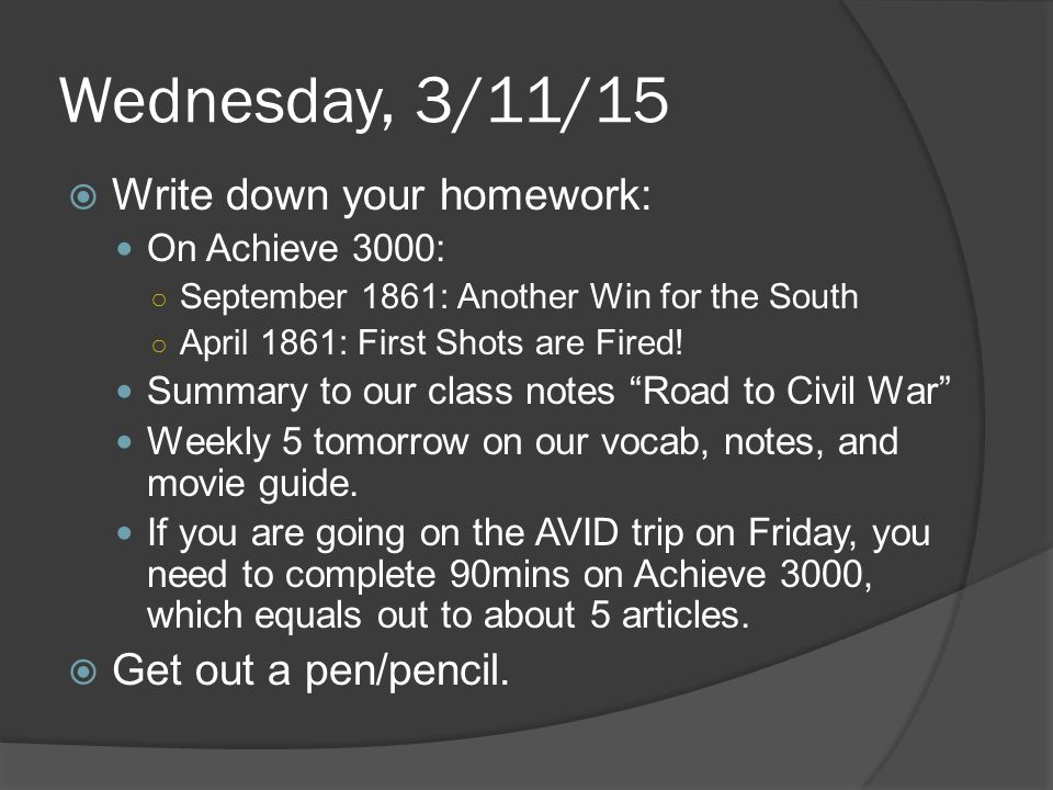 Wednesday, 3/11/15  Write down your homework: On Achieve 3000: ○ September 1861: Another Win for the South ○ April 1861: First Shots are Fired! Summa