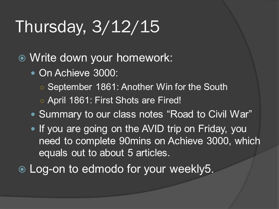 Thursday, 3/12/15  Write down your homework: On Achieve 3000: ○ September 1861: Another Win for the South ○ April 1861: First Shots are Fired.