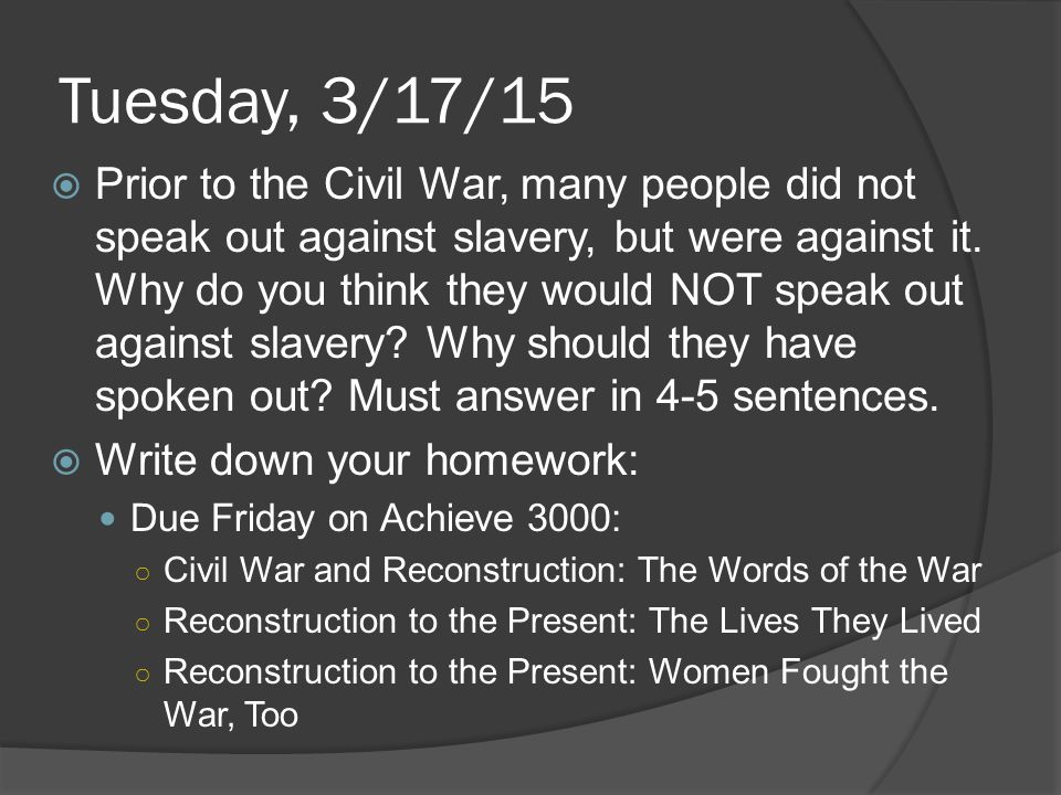 Tuesday, 3/17/15  Prior to the Civil War, many people did not speak out against slavery, but were against it.