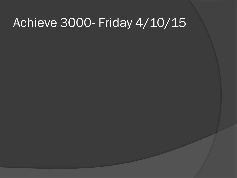 Achieve 3000- Friday 4/10/15
