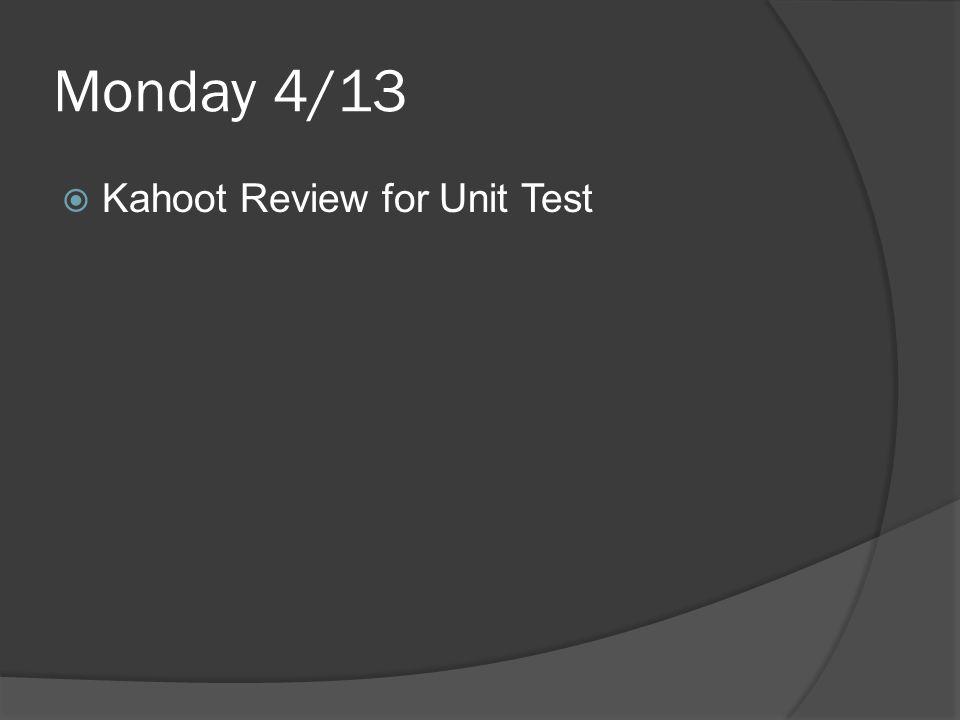 Monday 4/13  Kahoot Review for Unit Test