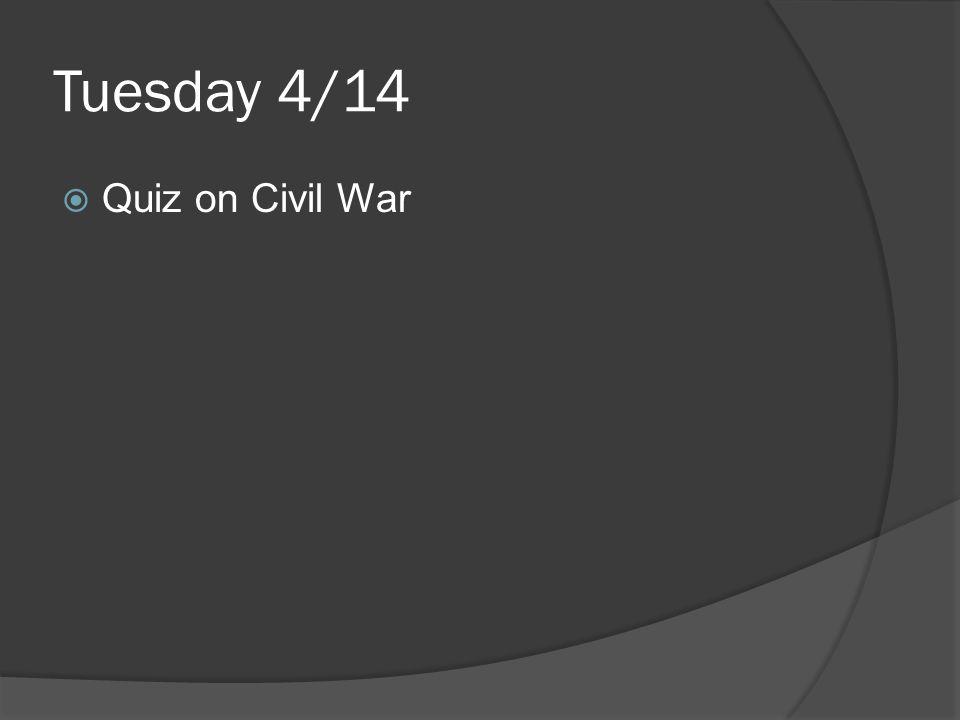 Tuesday 4/14  Quiz on Civil War