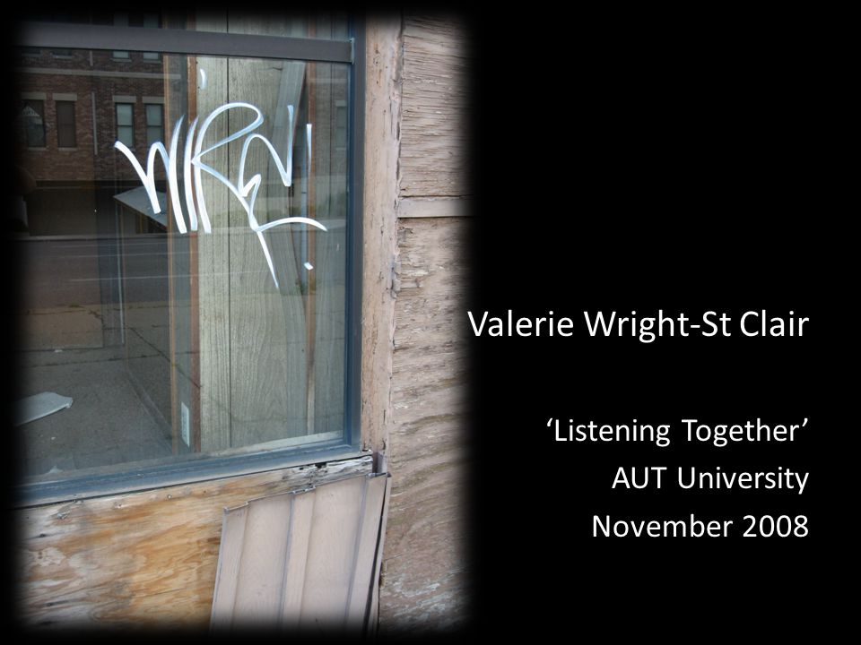Valerie Wright-St Clair 'Listening Together' AUT University November 2008