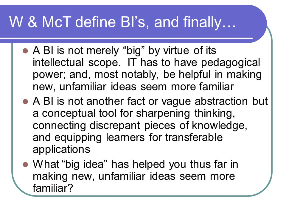 "W & McT define BI's, and finally… A BI is not merely ""big"" by virtue of its intellectual scope. IT has to have pedagogical power; and, most notably, b"