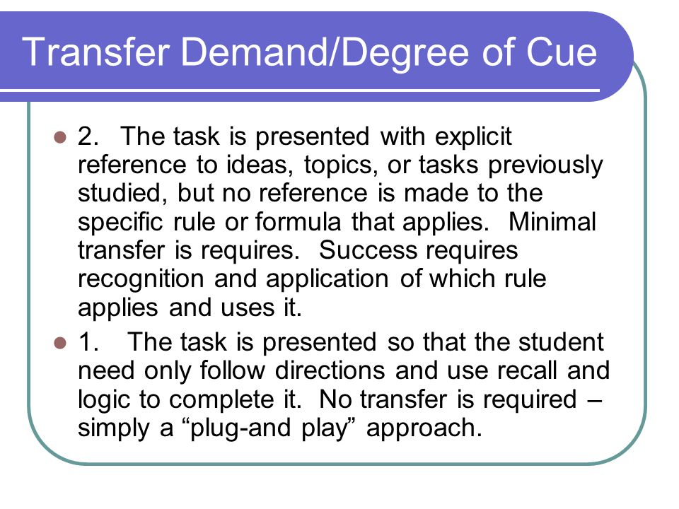 Transfer Demand/Degree of Cue 2.The task is presented with explicit reference to ideas, topics, or tasks previously studied, but no reference is made