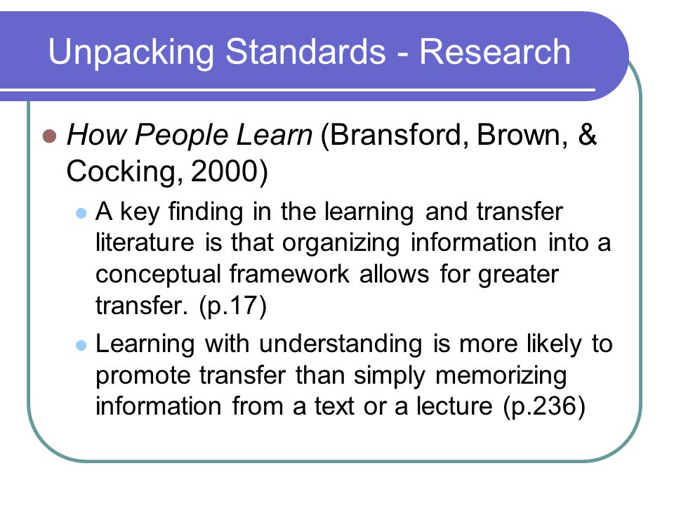 Unpacking Standards - Research Experts first seek to develop an understanding of problems, and this often involves thinking in terms of core concepts or big ideas.