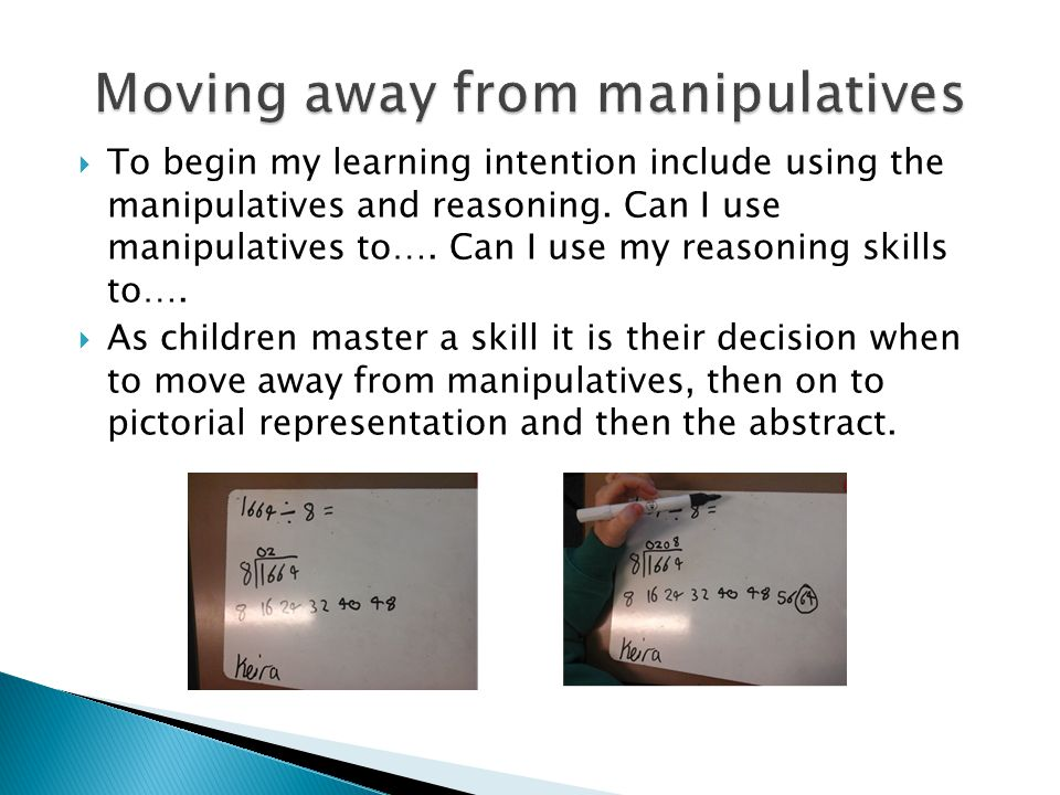 To begin my learning intention include using the manipulatives and reasoning. Can I use manipulatives to…. Can I use my reasoning skills to….  As c