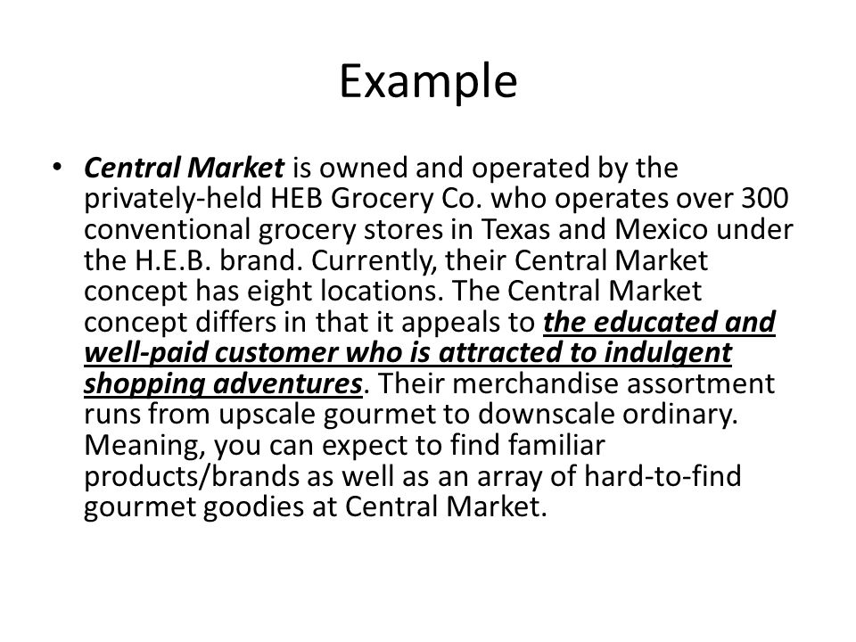 Example Central Market is owned and operated by the privately-held HEB Grocery Co.