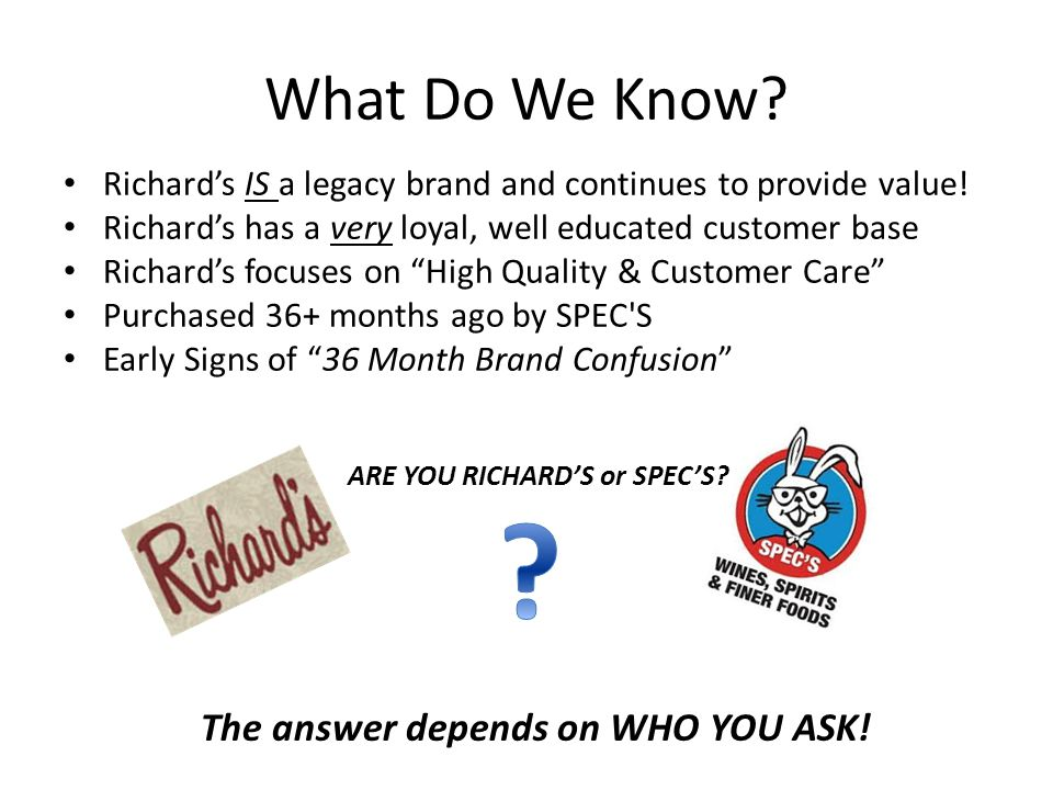 What Do We Know. Richard's IS a legacy brand and continues to provide value.