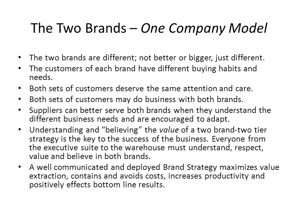 The Two Brands – One Company Model The two brands are different; not better or bigger, just different.