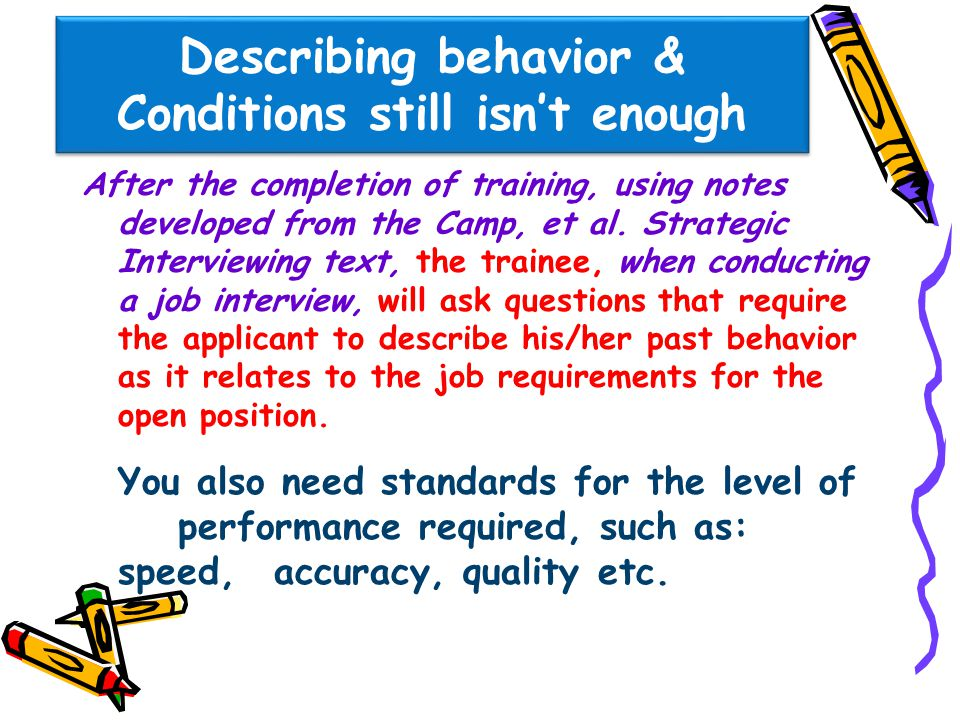 You also need standards for the level of performance required, such as: speed, accuracy, quality etc.