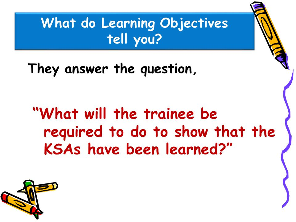 How are Learning Objectives constructed.