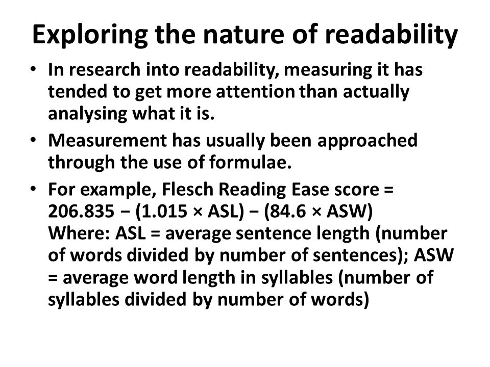 Exploring the nature of readability In research into readability, measuring it has tended to get more attention than actually analysing what it is.
