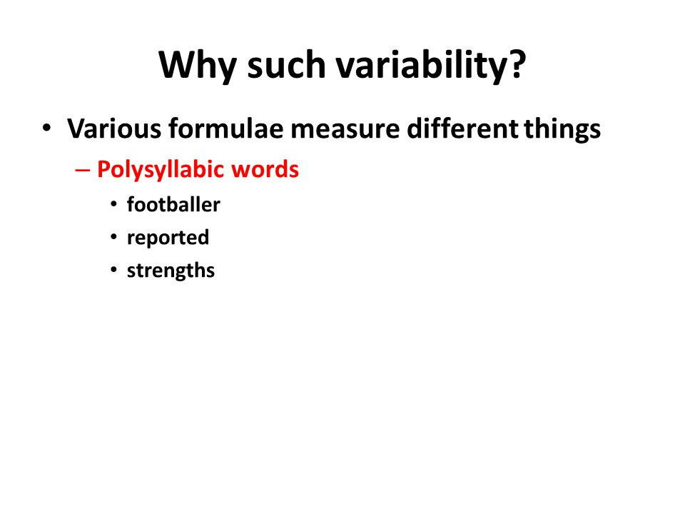 Why such variability? Various formulae measure different things – Polysyllabic words footballer reported strengths