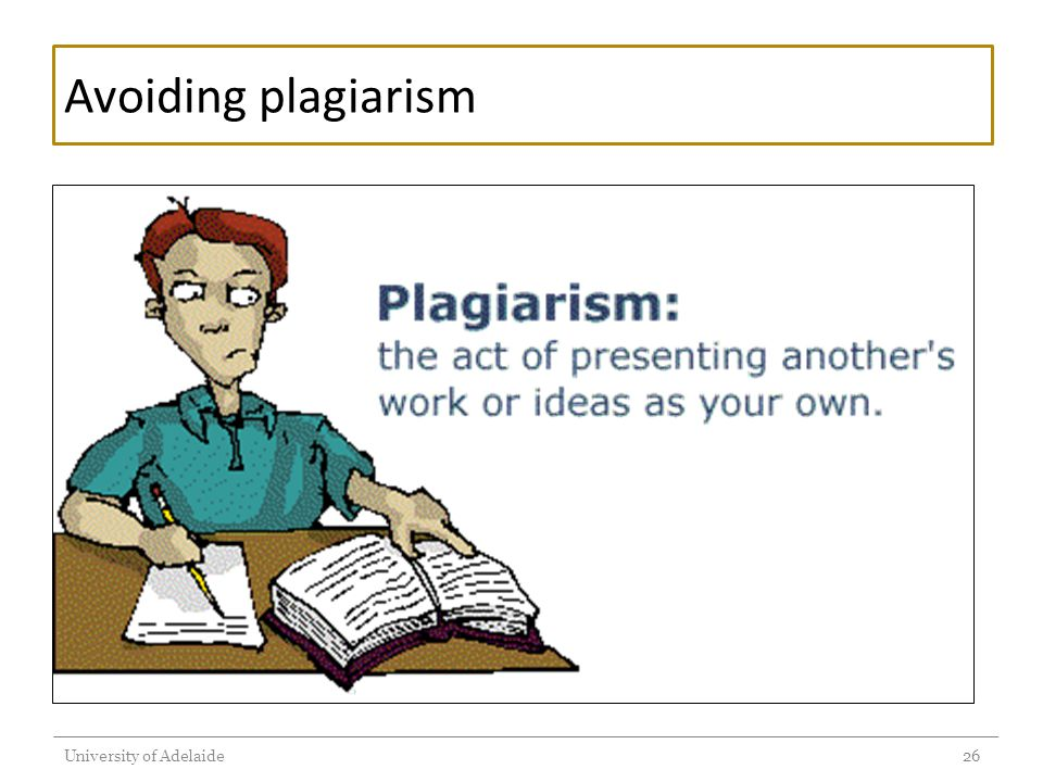 Kinds of plagiarism Plagiarism of authorship Word for word plagiarism Paraphrasing plagiarism Plagiarism of ideas Overuse of quotation The University of Adelaide Policy on Academic Honesty (2011) http://www.adelaide.edu.au/policies/230/ http://www.adelaide.edu.au/policies/230/ University of Adelaide27
