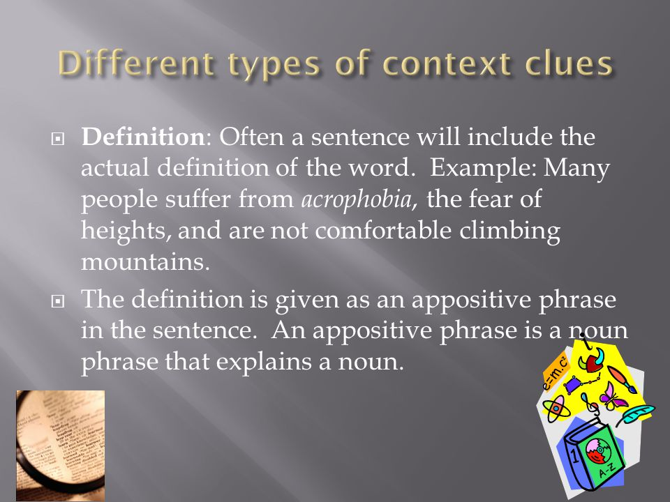  Definition : Often a sentence will include the actual definition of the word.