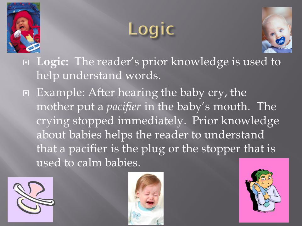  Logic: The reader's prior knowledge is used to help understand words.