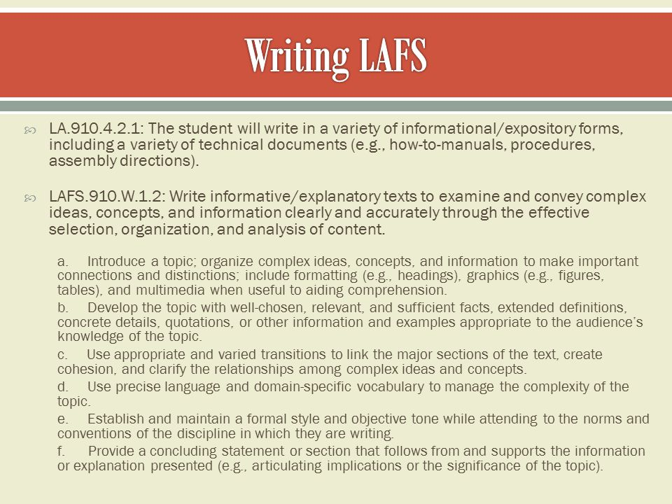  LA.910.4.2.1: The student will write in a variety of informational/expository forms, including a variety of technical documents (e.g., how-to-manuals, procedures, assembly directions).