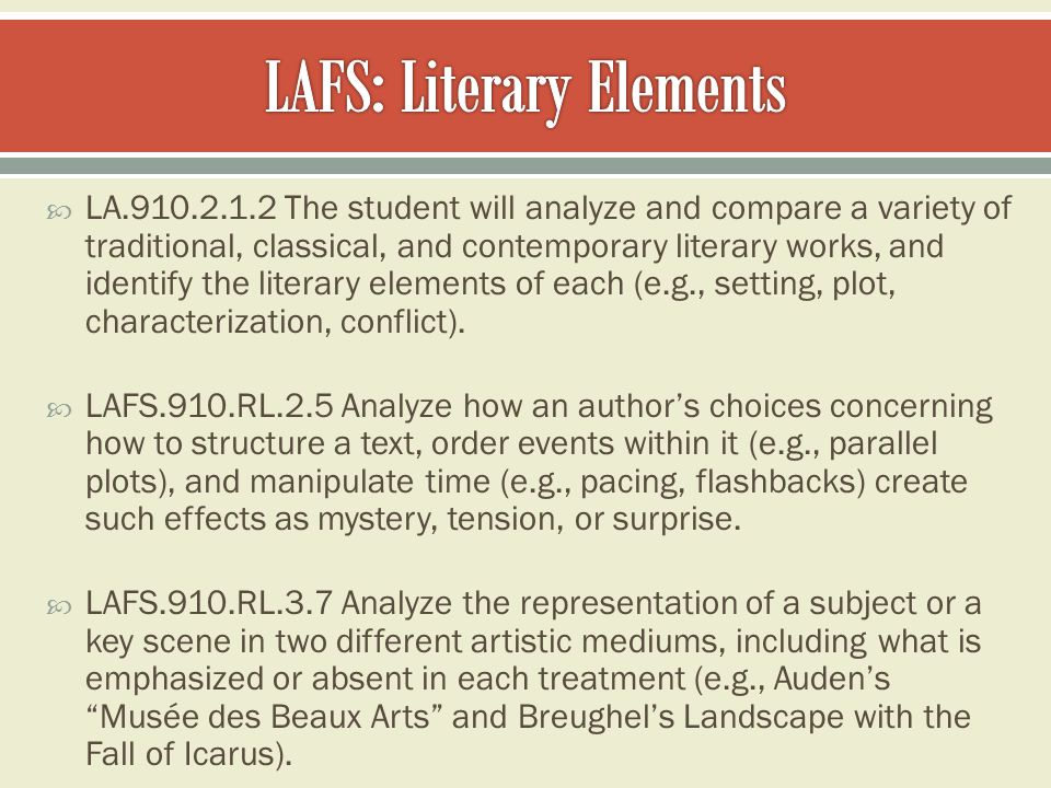  LA.910.2.1.2 The student will analyze and compare a variety of traditional, classical, and contemporary literary works, and identify the literary elements of each (e.g., setting, plot, characterization, conflict).
