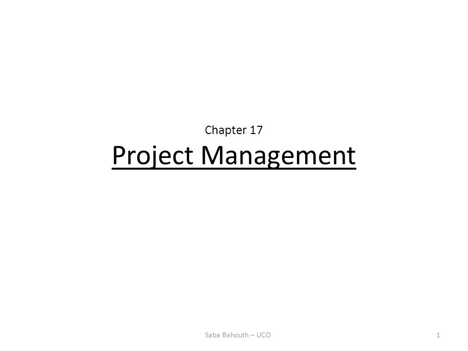 Chapter 17 Project Management 1Saba Bahouth – UCO