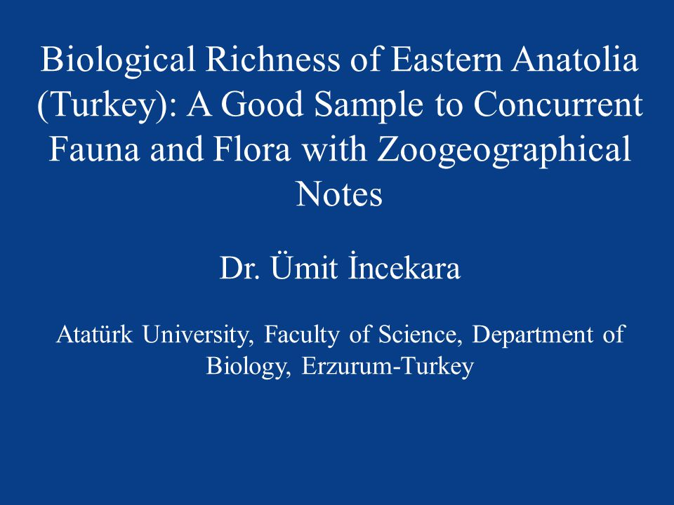 Biological Richness of Eastern Anatolia (Turkey): A Good Sample to Concurrent Fauna and Flora with Zoogeographical Notes Dr.