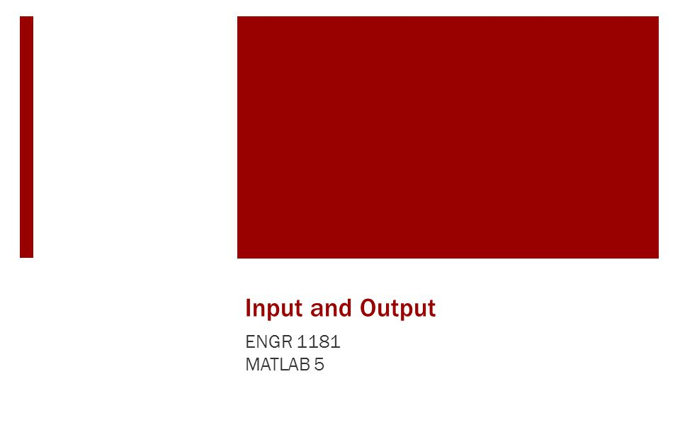 Input and Output In The Real World Script files (which provide outputs given inputs) are important tools in MATLAB to make calculations, graph results or even play a game.