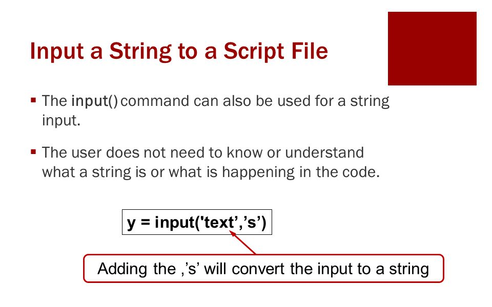 Input a String to a Script File  The input() command can also be used for a string input.