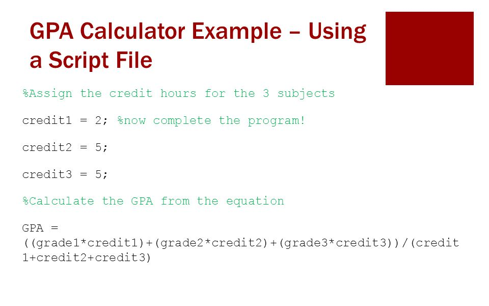 GPA Calculator Example – Using a Script File with Vectors  The same program could be more efficiently written using vectors.